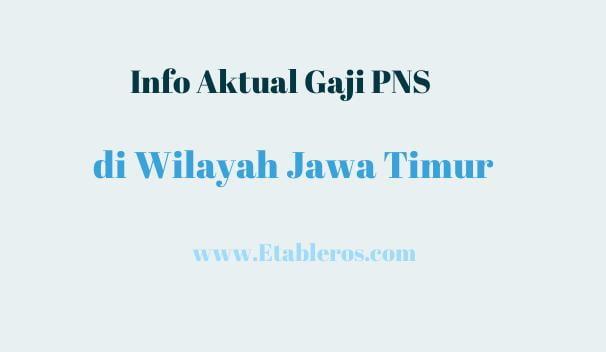 Info Gaji ASN/ PNS di Jawa Timur pada Tahun 2021